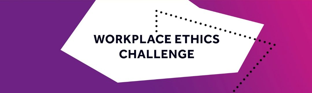 Are you in your final year? Sign up for a Workplace Ethics Challenge